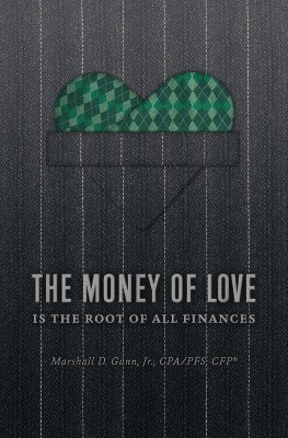 The Money of Love Is the Root of All Finances by Marshall D. Gunn, Jr. CPA/PFS, CFP from Bookbaby in Finance & Investments category