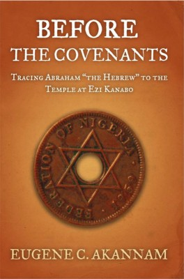 Before The Covenants Tracing Abraham 'The Hebrew' To The Temple At Ezi Kanabo by Eugene C. Akannam from Bookbaby in Religion category