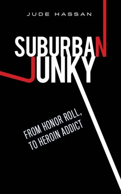 Suburban Junky From Honor Roll, To Heroin Addict by Jude Hassan from Bookbaby in Autobiography & Biography category