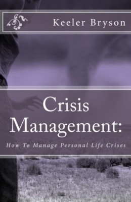 Crisis Management: How to Manage Personal Life Crises by Keeler Bryson from Bookbaby in Lifestyle category