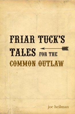 Friar Tuck's Tales For The Common Outlaw by Joe Heilman from Bookbaby in Religion category