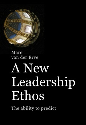 A NEW LEADERSHIP ETHOS The Ability to Predict by Marc van der Erve from Bookbaby in Business & Management category