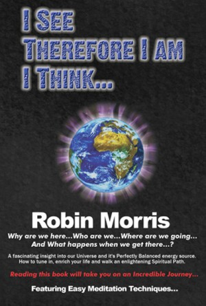 I See Therefore I Am I Think Why are we here...Where are we going ...and what happens when we get there...? by Robin Morris from  in  category