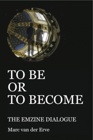 TO BE OR TO BECOME The Emzine Dialogue by Marc van der Erve from Bookbaby in General Academics category