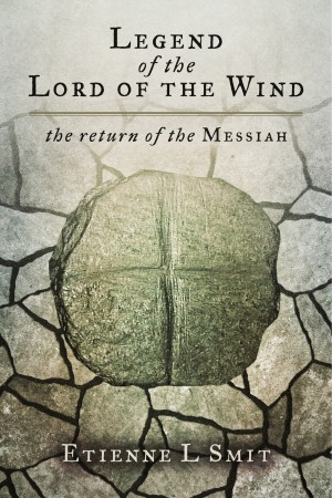 Legend of the Lord of the Wind The Return of the Messiah by Etienne L Smit from Bookbaby in Religion category
