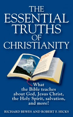 The Essential Truths of Christianity What the Bible Teaches About God, Jesus Christ, the Holy Spirit, Salvation, and More! by Richard Bewes from Bookbaby in Religion category