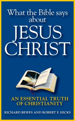 What the Bible Says about Jesus Christ An Essential Truth of Christianity by Richard Bewes from Bookbaby in Religion category
