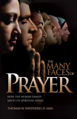 The Many Faces of Prayer - How the Human Family Meets Its Spiritual Needs by Thomas W. Shepherd from Bookbaby in Religion category