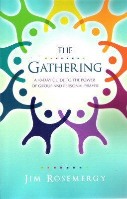 The Gathering A 40-Day Guide to the Power of Group and Personal Prayer by Jim Rosemergy from Bookbaby in Religion category