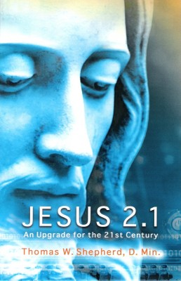Jesus 2.1 An Upgrade for the 21st Century by Thomas W. Shepherd, D.Min. from Bookbaby in Religion category