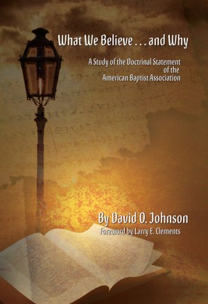 What We Believe … and Why A Study of the Doctrinal Statement of the American Baptist Association by David O. Johnson from Bookbaby in Religion category