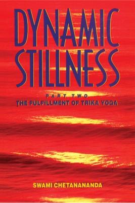 Dynamic Stillness Part Two - The Fulfillment of Trika Yoga by Swami Chetanananda from Bookbaby in Religion category