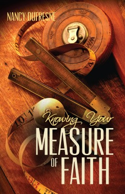 Knowing Your Measure of Faith by Nancy Dufresne from Bookbaby in Religion category