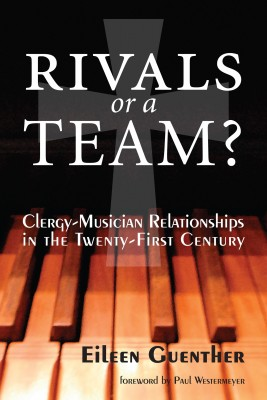 Rivals or a Team? Clergy-Musician Relationships in the Twenty-First Century by Eileen Guenther from Bookbaby in Family & Health category