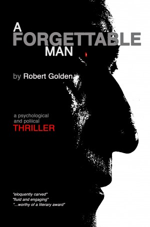A Forgettable Man A Psychological and Political Thriller by Robert Golden from Bookbaby in General Novel category