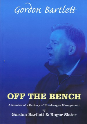 Off The Bench - A Quarter of a Century of Non League Management by Gordon Bartlett from Bookbaby in Sports & Hobbies category
