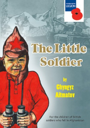 The Little Soldier for the children of British soldiers who fell in Afghanistan by Chyngyz Aitmatov from Bookbaby in General Novel category
