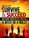 How to Survive and Succeed in Life Without Being a Bitch or a Bully  by Medora from  in  category