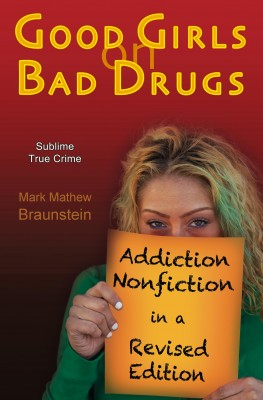 Good Girls On Bad Drugs by Mark Mathew Braunstein from Bookbaby in True Crime category