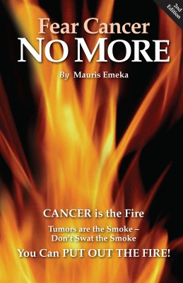 Fear Cancer No More - Preventive and Healing Information Everyone Should Know by Mauris Emeka from Bookbaby in Family & Health category