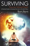 Surviving Trauma School Earth - A Practical Guide to Emotional Survival on the Earth Plane by Brent Baum from  in  category