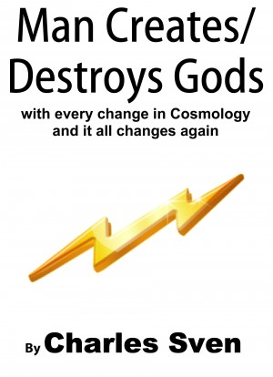 Man Creates/Destroys Gods With Every Change In Cosmology And It All Changes Again  by Charles Sven from  in  category