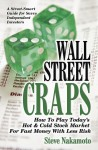 Wall Street Craps How to Play Today's Hot & Cold Stock Market for Fast Money with Less Risk by Steve Nakamoto from  in  category