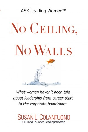 No Ceiling, No Walls What women haven't been told about leadership from career-start to the corporate boardroom by Susan L. Colantuono from Bookbaby in Business & Management category