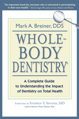 Whole-Body Dentistry A Complete Guide to Understanding the Impact of Dentistry on Total Health by Mark A. Breiner, DDS from Bookbaby in Family & Health category