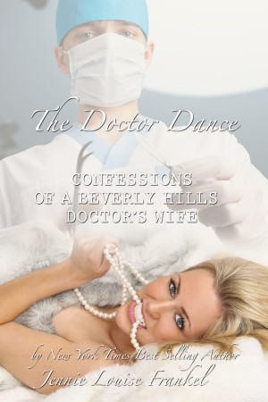 The Doctor Dance - Confessions of a Beverly Hills Doctor's Wife by Jennie Louise Frankel from Bookbaby in Autobiography & Biography category