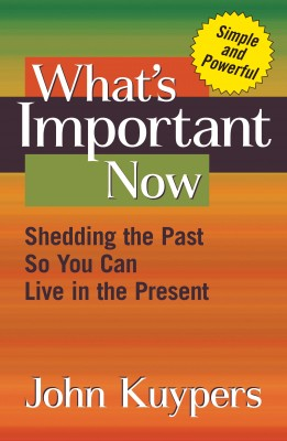 What's Important Now Shedding The Past So You Can Live In The Present by John Kuypers from Bookbaby in Lifestyle category