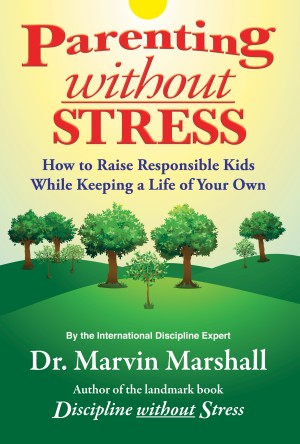 Parenting without Stress How to Raise Responsible Kids While Keeping a Life of Your Own