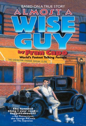 Almost a Wise Guy Based on a True Story by Fran Capo from Bookbaby in Autobiography & Biography category