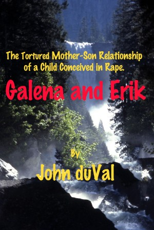 Galena and Erik The Tortured Mother-Son Relationship of a Child Conceived in Rape by John duVal from Bookbaby in General Novel category