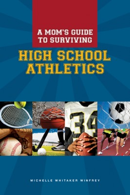 A Mom's Guide to Surviving High School Athletics  by Michelle Whitaker Winfrey from Bookbaby in Family & Health category