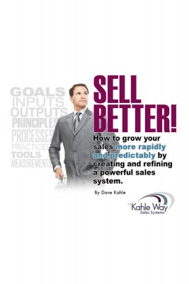 Sell Better! - How to Grow Your Sales More Rapidly and Predicatably By Creating and Refining a Powerful Sales System by Dave Kahle from Bookbaby in Finance & Investments category
