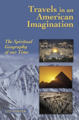 Travels in an American Imagination The Spiritual Geography of Our Time by Lee Foster from Bookbaby in Travel category