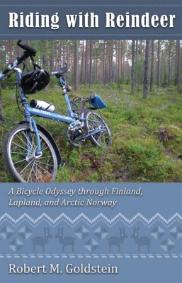 Riding with Reindeer A Bicycle Odyssey through Finland, Lapland and Arctic Norway by Robert M. Goldstein from Bookbaby in Travel category