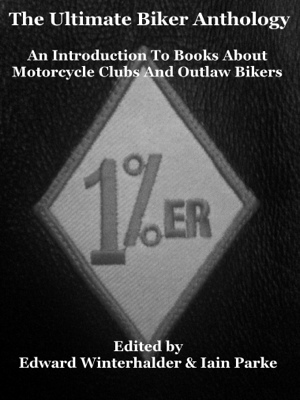 The Ultimate Biker Anthology - An Introduction To Books About Motorcycle Clubs & Outlaw Bikers by Edward Winterhalder (Editor) from Bookbaby in General Novel category