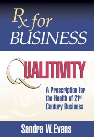 Rx for Business:  Qualitivity  by Sandra W. Evans from Bookbaby in Business & Management category