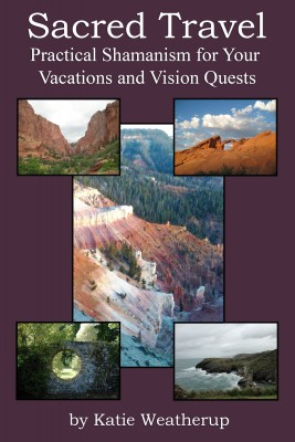 Sacred Travel - Practical Shamanism for Your Vacations and Vision Quests by Katie Weatherup from Bookbaby in General Novel category