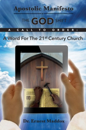 Apostolic Manifesto - The GOD Shift -A Word for the 21st Century Church by Dr. Ernest Maddox from Bookbaby in Religion category