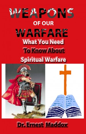 Weapons of Our Warfare - What You Need To Know About Spiritual Warfare by Dr. Ernest Maddox from Bookbaby in Religion category