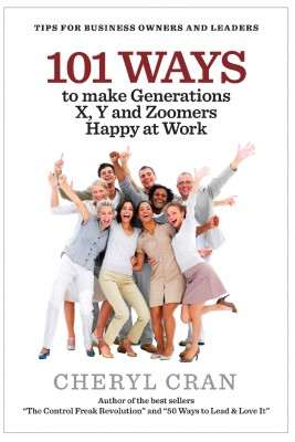 101 Ways to Make Generations X, Y and Zoomers Happy at Work  by Cheryl Cran from Bookbaby in Business & Management category