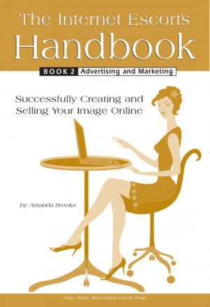 The Internet Escort's Handbook Book 2: Advertising and Marketing by Amanda Brooks from Bookbaby in Business & Management category