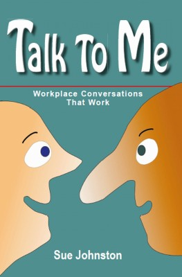 Talk To Me: Workplace Conversations That Work  by Sue Johnston from Bookbaby in Business & Management category