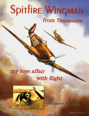 Spitfire Wingman from Tennessee my love affair with flight by Col. James R. Haun from Bookbaby in Autobiography & Biography category