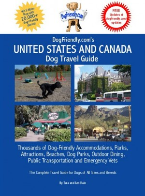 DogFriendly.com's United States and Canada Dog Travel Guide Dog-Friendly Accommodations, Beaches, Public Transportation, National Parks, Attractions by Tara Kain from Bookbaby in Travel category
