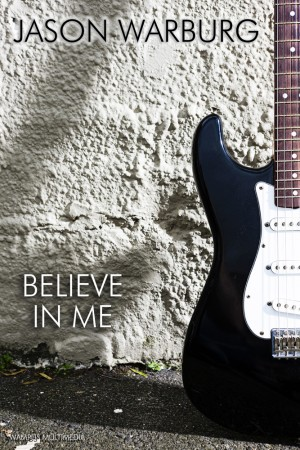 Believe in Me  by Jason Warburg from Bookbaby in General Novel category