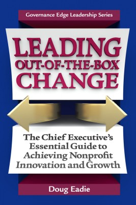 Leading Out-of-the-Box Change The Chief Executive's Essential Guide to Achieving Nonprofit Innovation and Growth by Doug Eadie from Bookbaby in Business & Management category